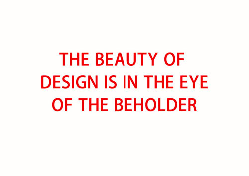 THE BEAUTY OF DESIGN IS IN THE EYE OF THE BEHOLDER
